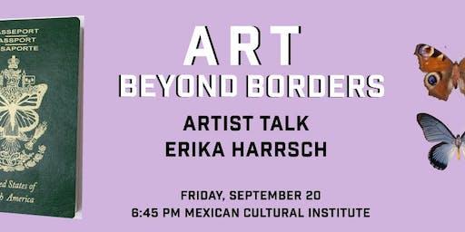 ART BEYOND BORDERS: ARTIST TALK WITH ERIKA HARRSCH