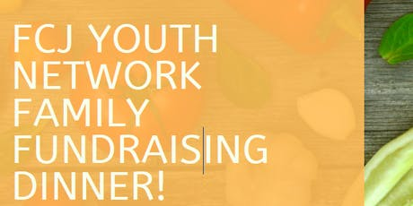 FCJ Youth Network Family Fundraising Dinner tickets