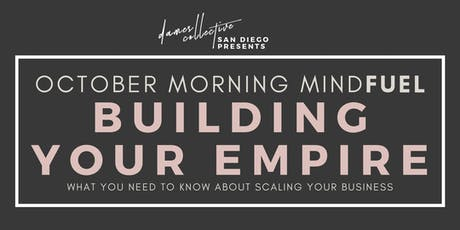 Dames Collective San Diego | October Morning MindFUEL: Building Your Empire tickets