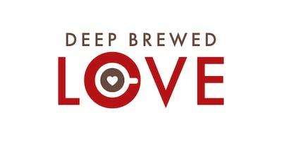 Deep Brewed Love   April 30, 2020