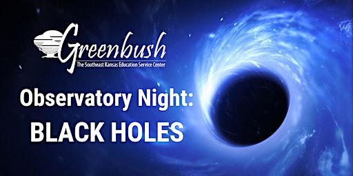 RESCHEDULED: Observatory Night: Black Holes