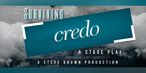Surviving Credo A Stage Play Steve Brown Production