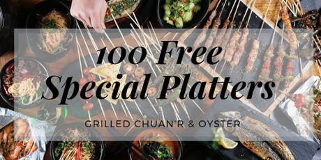 100 Free Platters(Grilled Chuan'r & Oyster)- Grand Opening Event tickets