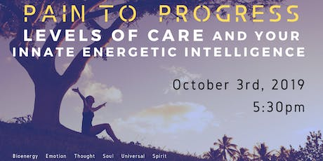 Pain to Progress:  Levels of Care & Your Innate Energetic Intelligence tickets