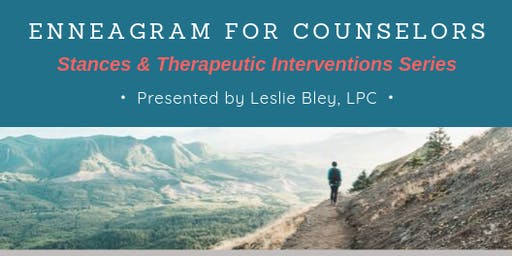 Enneagram for Counselors: Stances & Therapeutic Interventions Series