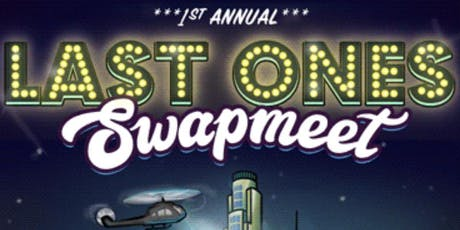 LAST ONE's 1st ANNUAL SWAP MEET tickets