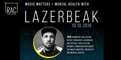 LAZERBEAK:  MUSIC MATTERS + MENTAL HEALTH tickets