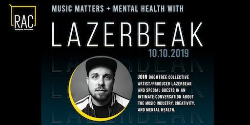 LAZERBEAK:  MUSIC MATTERS + MENTAL HEALTH