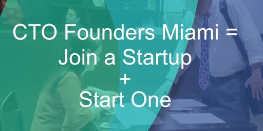 CTO Founders Miami = Join a Startup + Start One