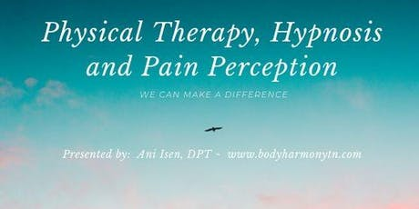 Physical Therapy, Hypnosis & Pain Perception: We can make a difference tickets