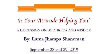 Is Your Attitude Helping You? A DISCUSSION ON BODHICITA AND WISDOM tickets