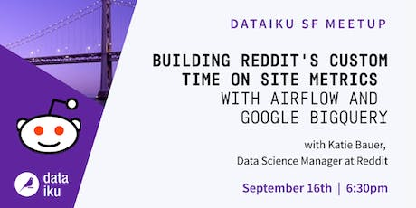 Building Reddit's Custom Time On Site Metrics with Airflow and Google BigQu tickets