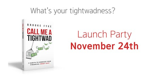 CALL ME A TIGHTWAD Launch Party