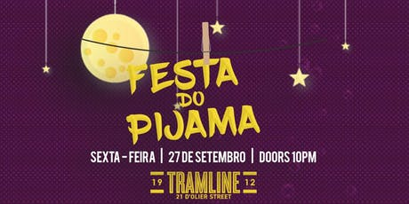 FESTA DO PIJAMA - TRAMLINE - 27/09/2019 tickets