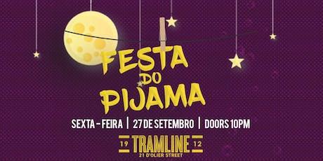 FESTA DO PIJAMA - TRAMLINE - 27/09/2019 tickets