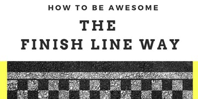 How to Be Awesome-The Finish Line Way