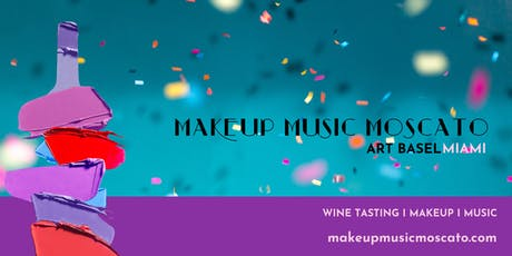 ART BASEL WEEKEND: MAKEUP MUSIC MOSCATO tickets