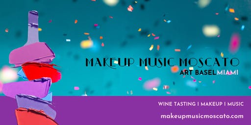 ART BASEL WEEKEND: MAKEUP MUSIC MOSCATO