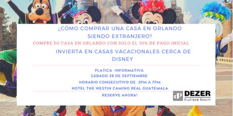Guatemala! Cómo comprar casas vacacionales en Orlando siendo extranjero? tickets