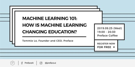 Machine Learning 101: How is Machine Learning Changing Education? — Preface | 25 SEP tickets
