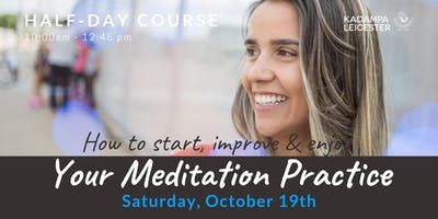 How to Start, Improve & Enjoy your Meditation Practice