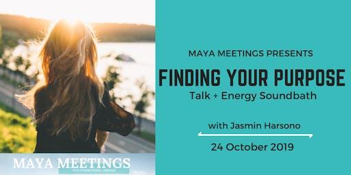 Maya Meetings: Finding Your Purpose - Talk and Energy Soundbath