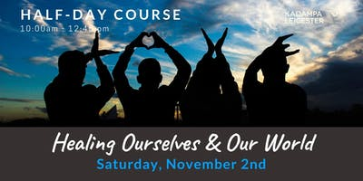 Healing Ourselves & Our World: Half Day course