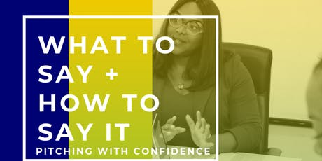 What to Say + How to Say It: Pitching with Confidence Masterclass tickets