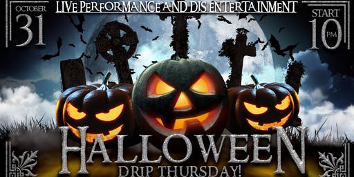 HALLOWEEN DRIP THURSDAYS EDITION WITH PERFORMANCES!