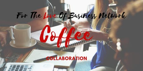For The Love of Business Network-Coffee Collaboration tickets