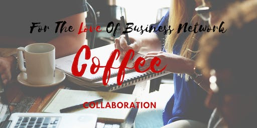 For The Love of Business Network-Coffee Collaboration