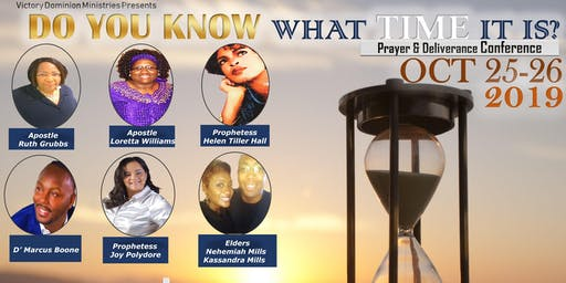 DO YOU KNOW WHAT TIME IT IS?  PRAYER & DELIVERANCE PROPHETIC  CONFERENCE