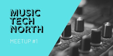 Music Tech North: Meetup #1 tickets