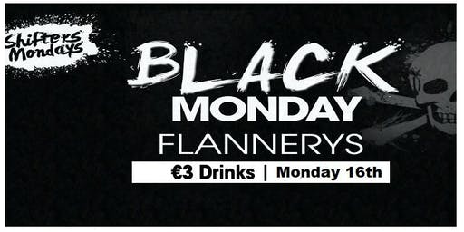 Black Monday @ Flannerys - €3 Drinks - Get Guestlist