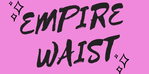 EMPIRE WAIST — Philadelphia!