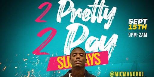 2 pretty 2 pay Sundays