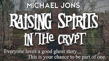 "Michael Jons' ""Raising Spirits in the Crypt"""
