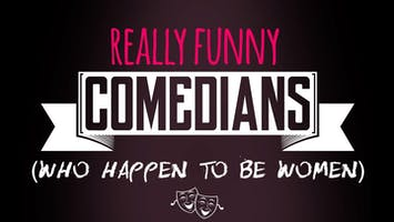 """""""Really Funny Comedians (Who Happen to Be Women)"""""""