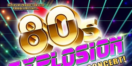 80's Explosion - THE ULTIMATE 80'S SHOW tickets