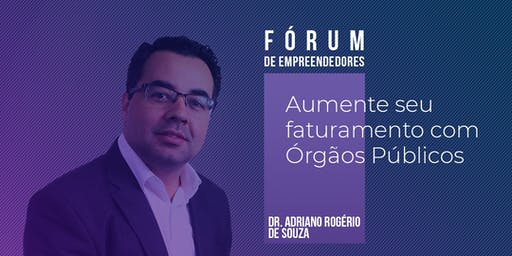 Aumente seu Faturamento com Órgãos Publicos com Dr. Adriano Rogério