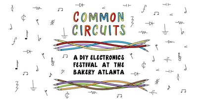 Common Circuits: A DIY Electronics Festival