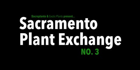 Sacramento Plant Exchange No. 3 tickets