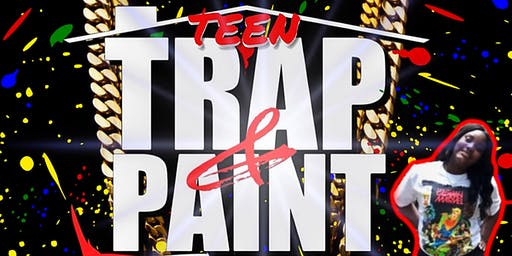 Teen Trap & Paint