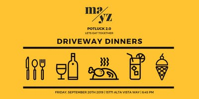 Mayz | DriveWay Dinners - Potluck 2.0