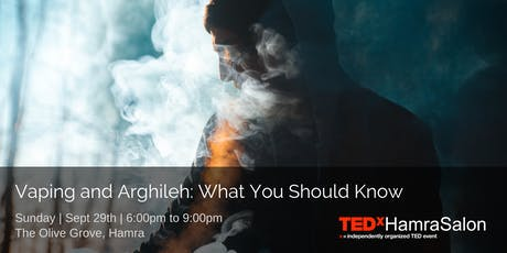 TEDxHamraSalon IX: Vaping & Arghileh- what you should know tickets