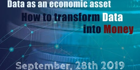 """Data as an economic asset : """"How to transform data into money"""" tickets"""