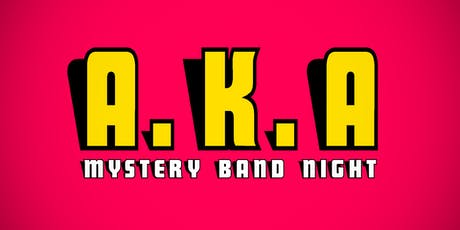 AKA :: Mystery Band Night // Free ticket + mailing list sign up tickets