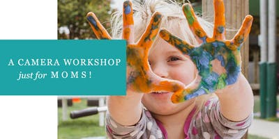 Sweet Shots: A Moms Photography Workshop