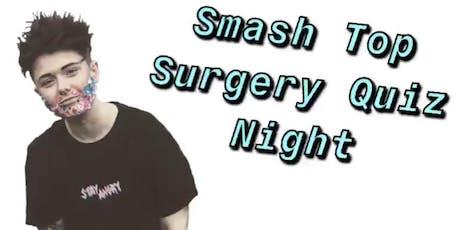 Smash Top Surgery: Quiz Night tickets