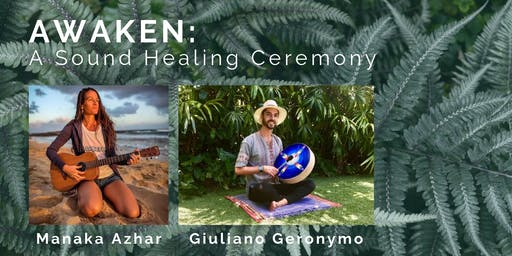 Awaken: A Sound Healing Ceremony with Manaka & Giuliano